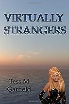 Virtually Strangers by Tess M Garfield