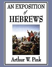 An Exposition of Hebrews – tekijä: Arthur…