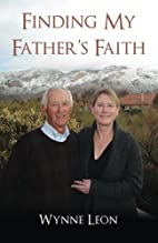 Finding My Father's Faith by Wynne Leon