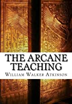 The Arcane Teaching by William Walker…