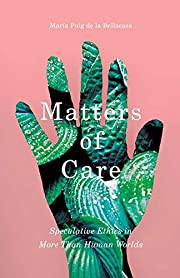 Matters of Care: Speculative Ethics in More…