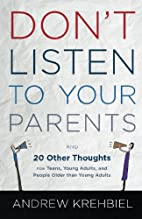 Don't Listen to Your Parents: And 20 Other…