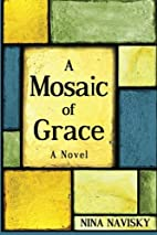 A Mosaic of Grace: A Novel by Nina Navisky