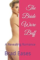 The Bride Wore Buff: A Revealing Romance by…