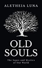 Old Souls: The Sages and Mystics of Our…