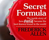 Secret formula : how brilliant marketing and relentless salesmanship made Coca-Cola the best-known product in the world / Frederick Allen