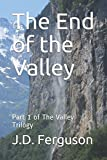 The End of the Valley: Part 1 of The Valley Trilogy