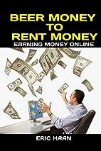 Beer Money to Rent Money: Earning Money…