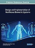 Design and implementation of healthcare biometric systems / Dakshina Ranjan Kisku, Phalguni Gupta, and Jamuna Kanta Sing, editors