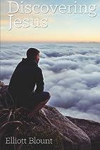 Discovering Jesus by Elliott Blount