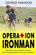 Operation Ironman: One Man's Four Month…
