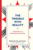 The Trouble with Reality: A Rumination on…