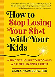 How to Stop Losing Your Sh*t with Your Kids:…