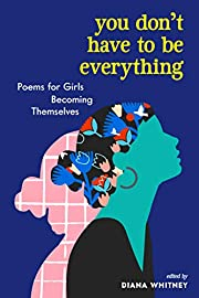 You Don't Have to Be Everything: Poems for…