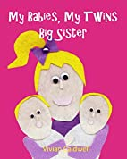 My Babies, My Twins Big Sister by Vivian…
