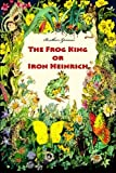 The Frog King or Iron Heinrich (Book) written by Grimm brothers