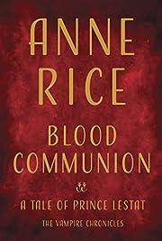 Blood Communion: A Tale of Prince Lestat…
