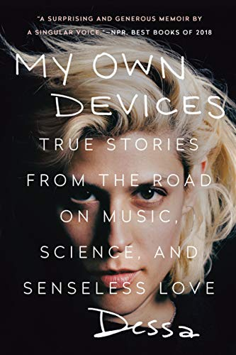 Read Now My Own Devices: True Stories from the Road on Music, Science, and Senseless Love