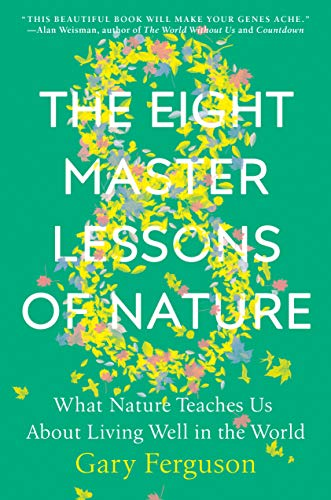 The Eight Master Lessons of Nature, What Nature Teaches Us About Living Well In The World by Greg Ferguson