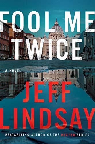 Fool Me Twice by Jeffry Lindsay