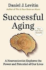 Successful Aging: A Neuroscientist Explores…