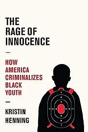 The Rage of Innocence: How America…