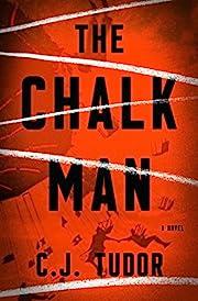The Chalk Man: A Novel by C. J. Tudor