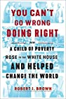 Image of the book You Can't Go Wrong Doing Right: How a Child of Poverty Rose to the White House and Helped Change the World by the author