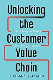 Unlocking the Customer Value Chain: How…