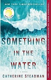 Something in the Water: A Novel – tekijä:…