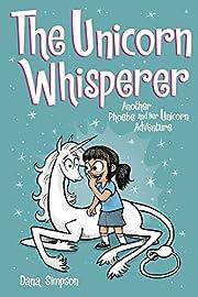 The Unicorn Whisperer (Phoebe and Her…