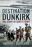 Destination Dunkirk : the story of Gort's army