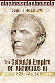 The Seleukid Empire of Antiochus III,…