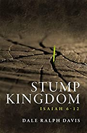 Stump Kingdom: Isaiah 6-12 af Dale Ralph…