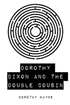 Dorothy Dixon and the Double Cousin by…