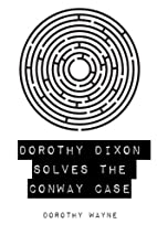 Dorothy Dixon Solves the Conway Case by…