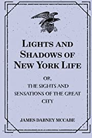 Lights and Shadows of New York Life: or, the…