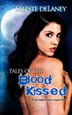 Tales of the Blood Kissed by Seleste deLaney