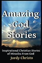 Amazing God Stories: Inspirational Christian…
