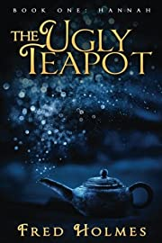 The Ugly Teapot: Book One: Hannah (Volume 1)…