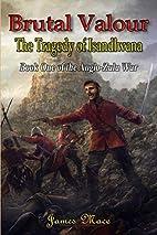 Brutal Valour: The Tragedy of Isandlwana…