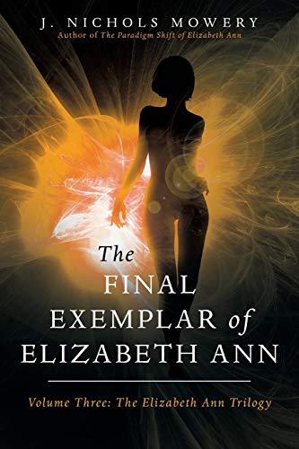 The Final Exemplar of Elizabeth Ann (Elizabeth Ann Trilogy), Mowery, J. Nichols