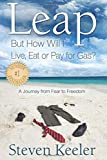 Leap: But How Will I Live, Eat or Pay for Gas?: A Journey From Fear to Freedom, Keeler MFT, Steven M.