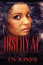 Disloyal: Revenge of a Broken Heart by TN…