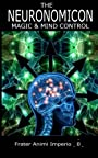 The Neuronomicon: Magic & Mind Control - Frater Animi Imperio 0
