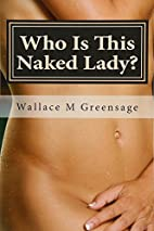 Who Is This Naked Lady?: And What Have They…