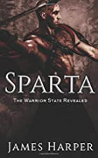 Sparta: The Warrior State Revealed by James…