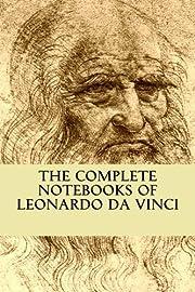 The Complete Notebooks of Leonardo Da Vinci…