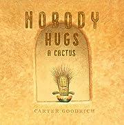 Nobody Hugs a Cactus de Carter Goodrich