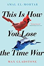 This Is How You Lose the Time War by Amal…
